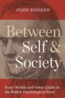 Between Self and Society : Inner Worlds and Outer Limits in the British Psychological Novel - Book