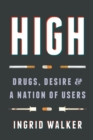 High : Drugs, Desire, and a Nation of Users - Book