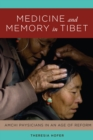 Medicine and Memory in Tibet : Amchi Physicians in an Age of Reform - Book