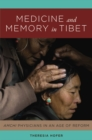 Medicine and Memory in Tibet : <i>Amchi</i> Physicians in an Age of Reform - eBook