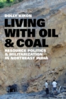 Living with Oil and Coal : Resource Politics and Militarization in Northeast India - Book