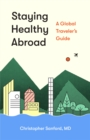 Staying Healthy Abroad : A Global Traveler's Guide - Book