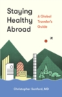 Staying Healthy Abroad : A Global Traveler's Guide - eBook