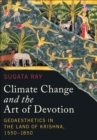 Climate Change and the Art of Devotion : Geoaesthetics in the Land of Krishna, 1550-1850 - Book