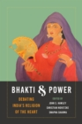 Bhakti and Power : Debating India's Religion of the Heart - Book