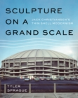 Sculpture on a Grand Scale : Jack Christiansen's Thin Shell Modernism - Book