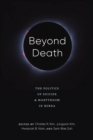 Beyond Death : The Politics of Suicide and Martyrdom in Korea - Book