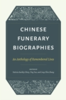 Chinese Funerary Biographies : An Anthology of Remembered Lives - Book