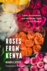 Roses from Kenya : Labor, Environment, and the Global Trade in Cut Flowers - Book