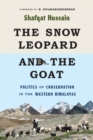 The Snow Leopard and the Goat : Politics of Conservation in the Western Himalayas - Book