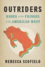 Outriders : Rodeo at the Fringes of the American West - Book