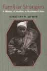 Familiar Strangers : A History of Muslims in Northwest China - eBook