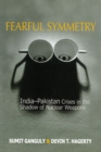 Fearful Symmetry : India-Pakistan Crises in the Shadow of Nuclear Weapons - eBook