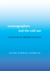 Oceanographers and the Cold War : Disciples of Marine Science - eBook