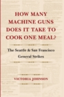 How Many Machine Guns Does It Take to Cook One Meal? : The Seattle and San Francisco General Strikes - eBook