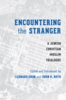 Encountering the Stranger : A Jewish-Christian-Muslim Trialogue - eBook