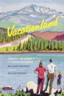 Vacationland : Tourism and Environment in the Colorado High Country - eBook