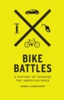 Bike Battles : A History of Sharing the American Road - eBook