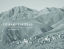 Cities of the Dead : The Ancestral Cemeteries of Kyrgyzstan - Book