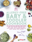 The Allergy-Free Baby & Toddler Cookbook : 100 delicious recipes free from dairy, eggs, peanuts, tree nuts, soya, gluten, sesame and shellfish - eBook