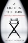 A Light in the Dark : A History of Movie Directors - Book