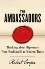 The Ambassadors : Thinking about Diplomacy from Richelieu to Modern Times - Book