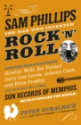 Sam Phillips : The Man Who Invented Rock 'n' Roll - Book