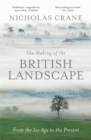 The Making of the British Landscape : From the Ice Age to the Present - Book