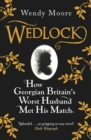 Wedlock : How Georgian Britain's Worst Husband Met His Match - eBook