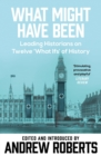 What Might Have Been? : Leading Historians on Twelve 'What Ifs' of History - eBook