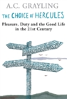 The Choice Of Hercules : Pleasure, Duty And The Good Life In The 21st Century - eBook