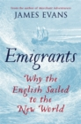 Emigrants : Why the English Sailed to the New World - Book