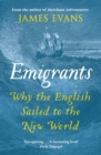 Emigrants : Why the English Sailed to the New World - eBook