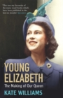 Young Elizabeth : The Making of our Queen - eBook