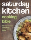 Saturday Kitchen Cooking Bible : 200 Delicious Recipes Cooked in the Nation's Favourite Kitchen - eBook