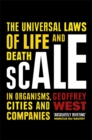 Scale : The Universal Laws of Life and Death in Organisms, Cities and Companies - Book