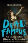 Dead Famous : An Unexpected History of Celebrity from Bronze Age to Silver Screen - Book