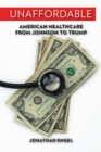 Unaffordable : American Healthcare from Johnson to Trump - eBook