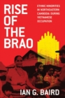 Rise of the Brao : Ethnic Minorities in Northeastern Cambodia During Vietnamese Occupation - Book