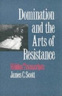 Domination and the Arts of Resistance : Hidden Transcripts - Book