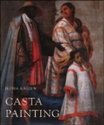 Casta Painting : Images of Race in Eighteenth-Century Mexico - Book