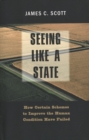 Seeing Like a State : How Certain Schemes to Improve the Human Condition Have Failed - eBook