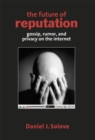 The Future of Reputation : Gossip, Rumor, and Privacy on the Internet - eBook