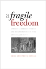 A Fragile Freedom : African American Women and Emancipation in the Antebellum City - eBook