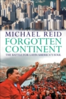 Forgotten Continent : The Battle for Latin America's Soul - eBook