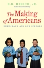 The Making of Americans : Democracy and Our Schools - eBook