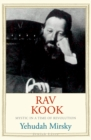 Rav Kook : Mystic in a Time of Revolution - eBook