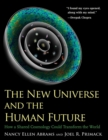 The New Universe and the Human Future : How a Shared Cosmology Could Transform the World - eBook