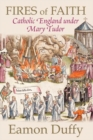 Fires of Faith : Catholic England under Mary Tudor - Book
