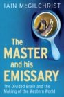 The Master and His Emissary : The Divided Brain and the Making of the Western World - eBook